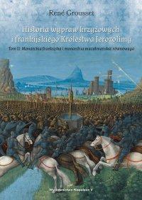 Historia wypraw krzyżowych i frankijskiego Królestwa Jerozolimy. Tom II: Monarchia frankijska i monarchia muzułmańska równowaga - René Grousset - ebook
