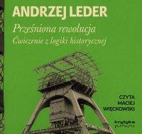Prześniona rewolucja. Ćwiczenie z logiki historycznej - Prof. Andrzej Leder - audiobook