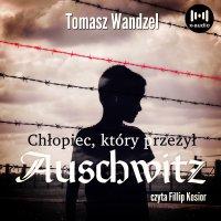 Chłopiec, który przeżył Auschwitz - Tomasz Wandzel - audiobook