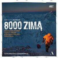 8000 zimą. Walka o najwyższe szczyty świata w najokrutniejszej porze roku - Bernadette McDonald - audiobook