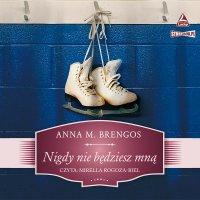 Nigdy nie będziesz mną - Anna M. Brengos - audiobook