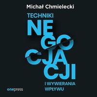 Techniki negocjacji i wywierania wpływu - Michał Chmielecki - audiobook