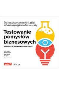 Testowanie pomysłów biznesowych. Biblioteka technik eksperymentacyjnych - David J. Bland - ebook