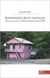 Konformizm, bunt, nostalgia. Turystyka niszowa z Polski do krajów byłego ZSRR - Anna Horolets - ebook