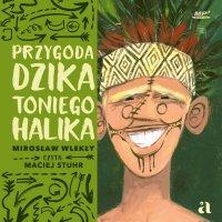 Przygoda dzika Toniego Halika - Mirosław Wlekły - audiobook