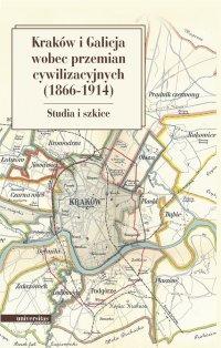 Kraków i Galicja wobec przemian cywilizacyjnych 1866-1914. Studia i szkice - Marian Stala - ebook