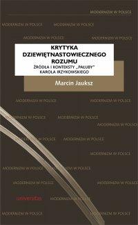 """Krytyka dziewiętnastowiecznego rozumu. Źródła i konteksty """"Pałuby"""" Karola Irzykowskiego - Marcin Jauksz - ebook"""