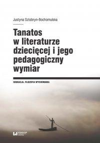 Tanatos w literaturze dziecięcej i jego pedagogiczny wymiar - Justyna Sztobryn-Bochomulska - ebook