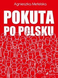 Pokuta po polsku - Agnieszka Metelska - ebook