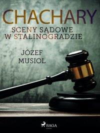 Chachary. Sceny sądowe w Stalinogradzie - Józef Musiol - ebook