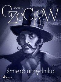 Śmierć urzędnika - zbiór opowiadań - Anton Czechow - ebook