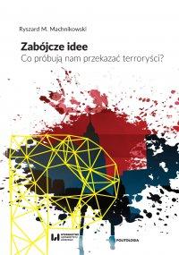 Zabójcze idee. Co próbują nam przekazać terroryści? - Ryszard M. Machnikowski. - ebook