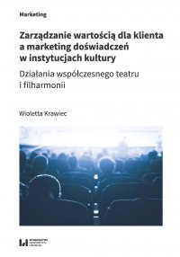 Zarządzanie wartością dla klienta a marketing doświadczeń w instytucjach kultury. Działania współczesnego teatru i filharmonii - Wioletta Krawiec - ebook