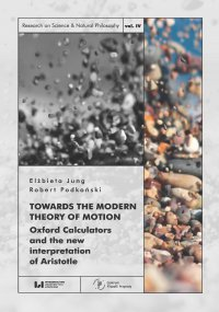 Towards the Modern Theory of Motion. Oxford Calculators and the new interpretation of Aristotle - Elżbieta Jung - ebook