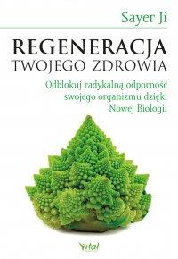 Regeneracja Twojego zdrowia. Odblokuj radykalną odporność swojego organizmu dzięki Nowej Biologii - Sayer Ji - ebook