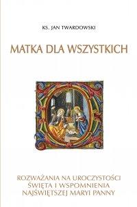 Matka dla wszystkich. Rozważania na uroczystości, święta i wspomnienia Najświętszej Maryi Panny - Ks. Jan Twardowski - ebook