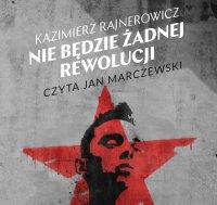 Nie będzie żadnej rewolucji - Kazimierz Rajnerowicz - audiobook