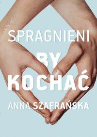 Spragnieni, by kochać - Anna Szafrańska - ebook