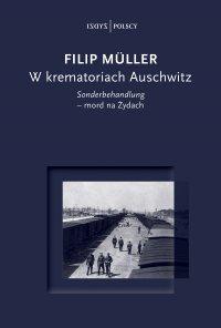 W krematoriach Auschwitz. Sonderbehandlung – mord na Żydach - Filip Müller - ebook