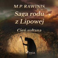 Saga rodu z Lipowej 16: Cień sułtana - Marian Piotr Rawinis - audiobook
