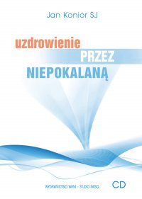 Uzdrowienie przez Niepokalaną - Jan Konior SJ - audiobook