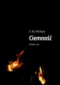 Ciemność - T. Wichary - ebook