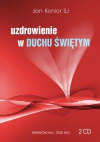 Uzdrowienie w Duchu Świętym - Jan Konior SJ - audiobook