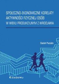 Społeczno-ekonomiczne korelaty aktywności fizycznej osób w wieku produkcyjnym z Wrocławia - Daniel Puciato - ebook
