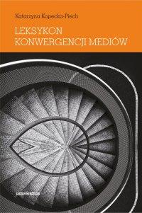 Leksykon konwergencji mediów - Katarzyna Kopecka-Piech - ebook