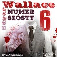 Numer Szósty. Klasyka angielskiego kryminału. Tom 6 - Edgar Wallace - audiobook