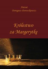 Królestwo za Margerytkę - Antoni Dorogusz-Doroszkiewicz - ebook