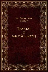 Traktat o Miłości Bożej - Św. Franciszek Salezy - ebook