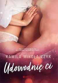Udowodnię ci - Kamila Mikołajczyk - ebook