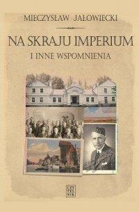 Na skraju Imperium i inne wspomnienia - Mieczysław Jałowiecki - ebook