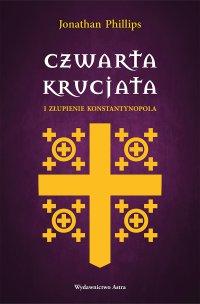 Czwarta krucjata i złupienie Konstantynopola - Jonathan Phillips - ebook