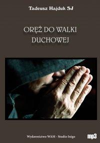 Oręż do walki duchowej - Tadeusz Hajduk SJ - audiobook