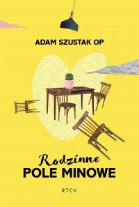 Rodzinne pole minowe - Adam Szustak OP - ebook