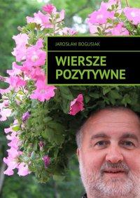 Wiersze pozytywne - Jarosław Bogusiak - ebook