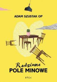 Rodzinne pole minowe - Adam Szustak OP - audiobook