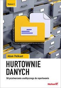 Hurtownie danych. Od przetwarzania analitycznego do raportowania. Wydanie II - Adam Pelikant - ebook