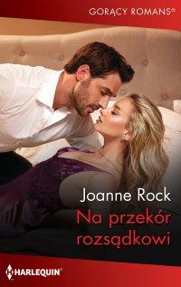 Na przekór rozsądkowi - Joanne Rock - ebook