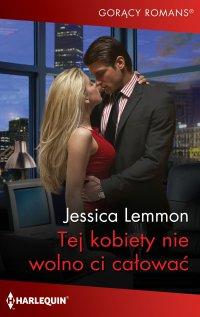 Tej kobiety nie wolno ci całować - Jessica Lemmon - ebook