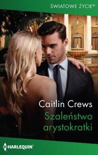 Szaleństwo arystokratki - Caitlin Crews - ebook