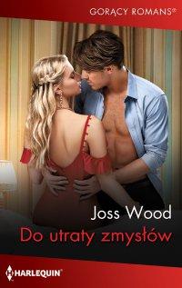 Do utraty zmysłów - Joss Wood - ebook