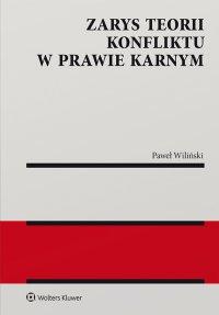 Zarys teorii konfliktu w prawie karnym - Paweł Wiliński - ebook