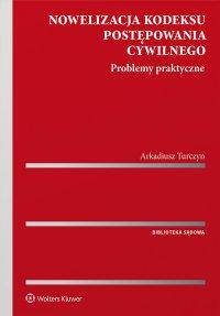 Nowelizacja kodeksu postępowania cywilnego. Problemy praktyczne - Arkadiusz Turczyn - ebook