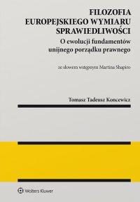 Filozofia europejskiego wymiaru sprawiedliwości. O ewolucji fundamentów unijnego porządku prawnego - Tomasz Tadeusz Koncewicz - ebook