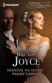 Skandal na ślubie panny Cahill - Brenda Joyce - ebook