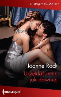 Urzekłaś mnie jak dawniej - Joanne Rock - ebook