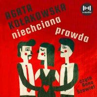 Niechciana prawda - Agata Kołakowska - audiobook